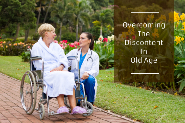 OVERCOMING THE DISCONTENT IN OLD AGE
