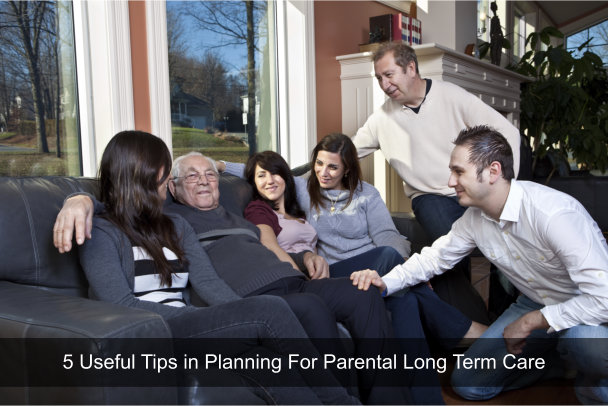5 Useful Tips in Planning For Parental Long Term Care